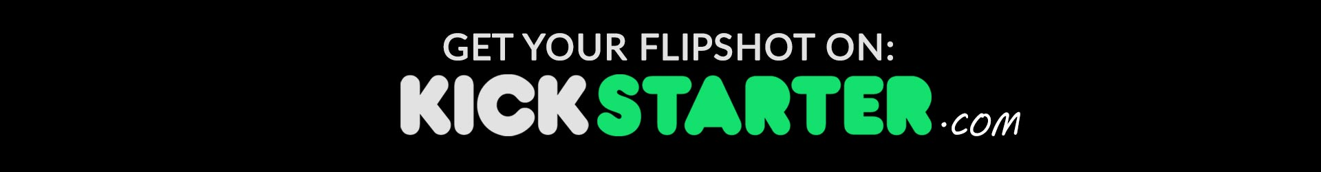 Get your flipshot on Kickstarter.com